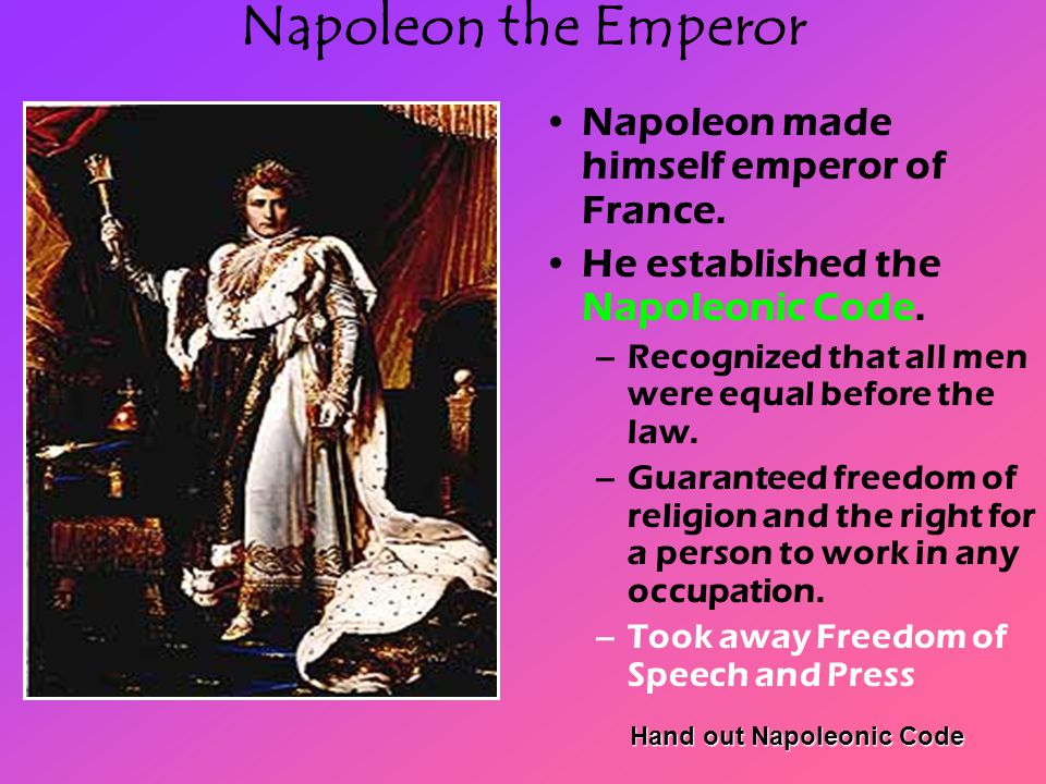 Napoleon the Emperor Napoleon made himself emperor of France.
