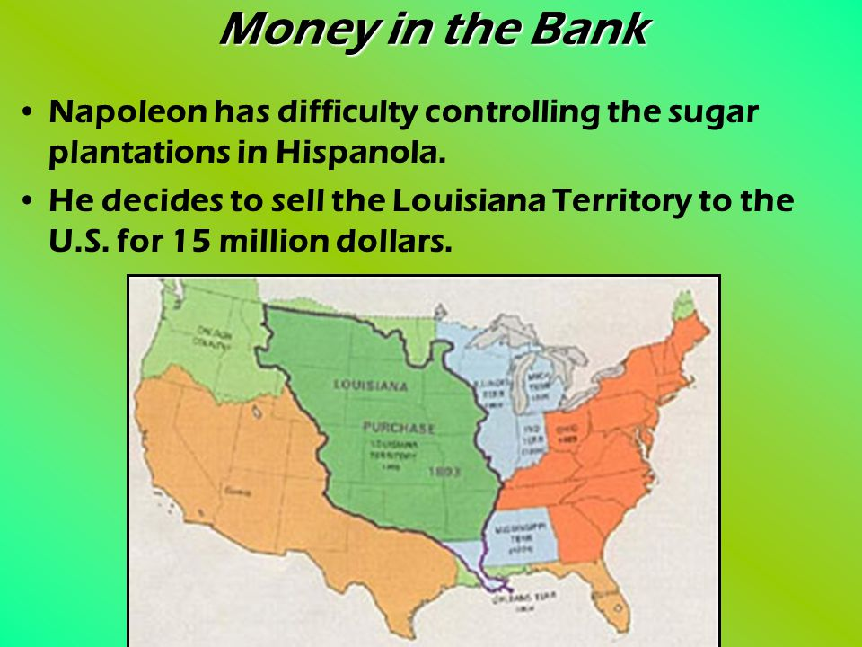 Money in the Bank Napoleon has difficulty controlling the sugar plantations in Hispanola.