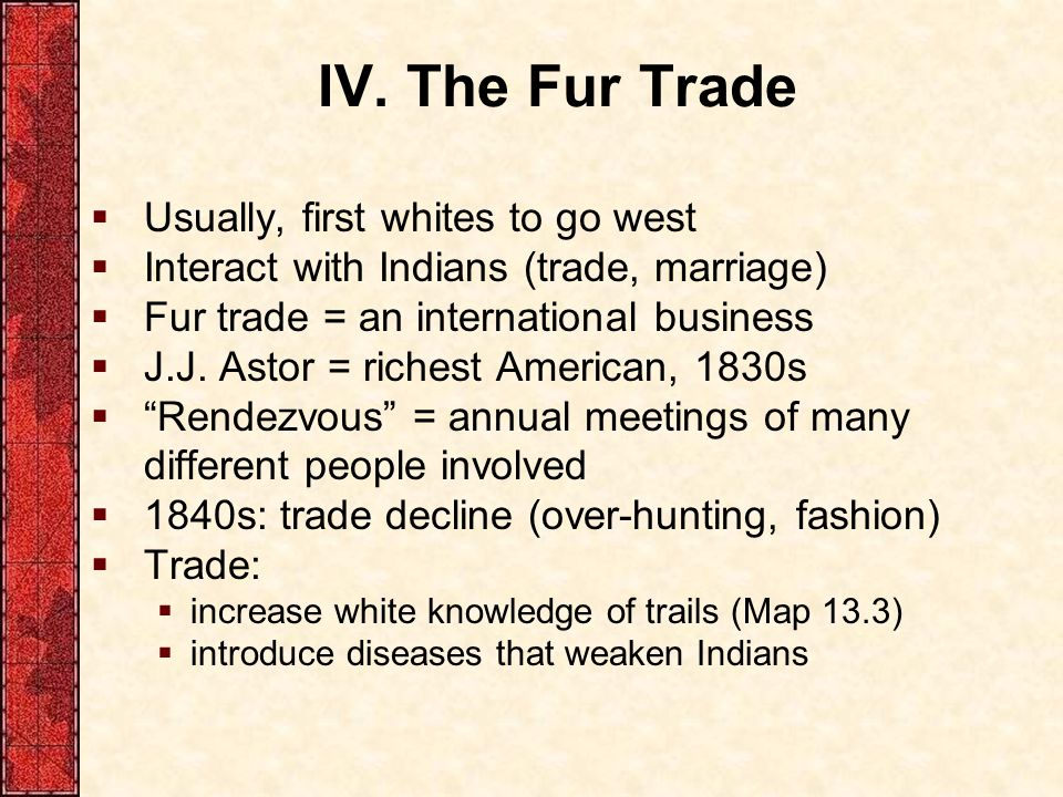 IV. The Fur Trade Usually, first whites to go west