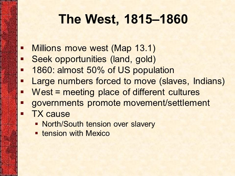 The West, 1815–1860 Millions move west (Map 13.1)