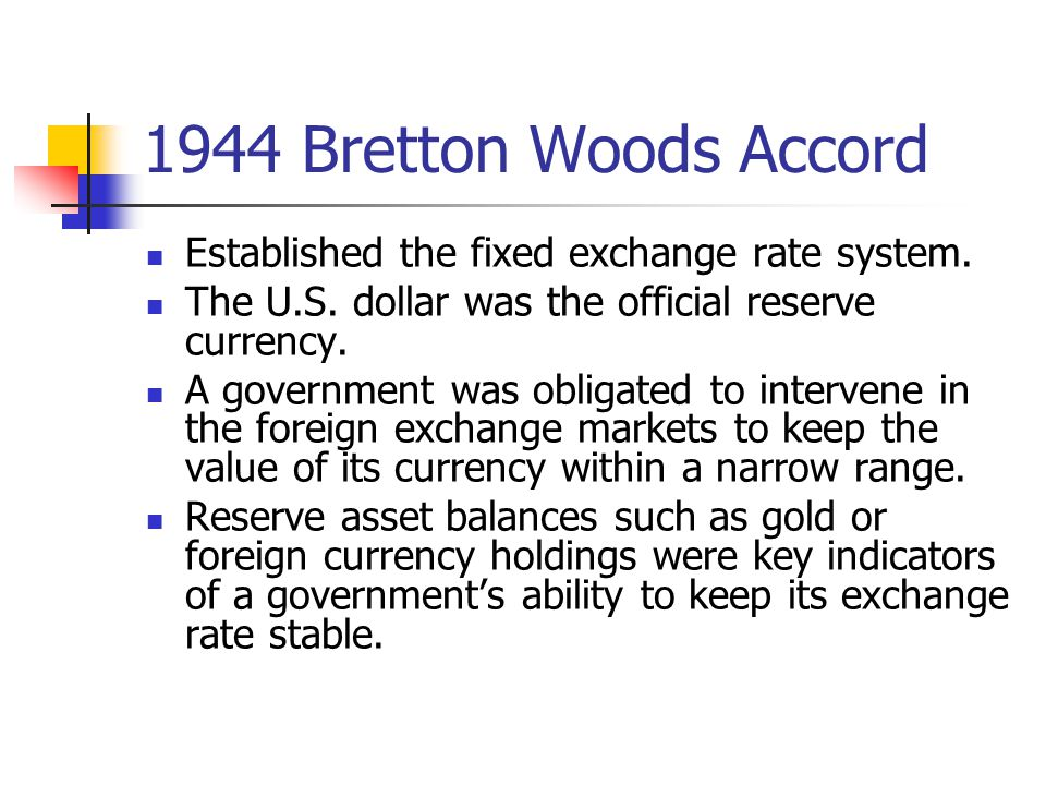 1944 Bretton Woods Accord Established the fixed exchange rate system.