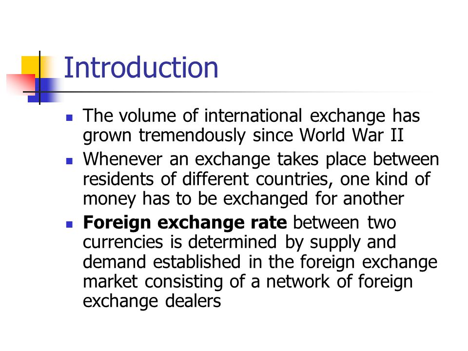 Introduction The volume of international exchange has grown tremendously since World War II.