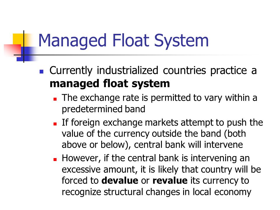 Managed Float System Currently industrialized countries practice a managed float system.