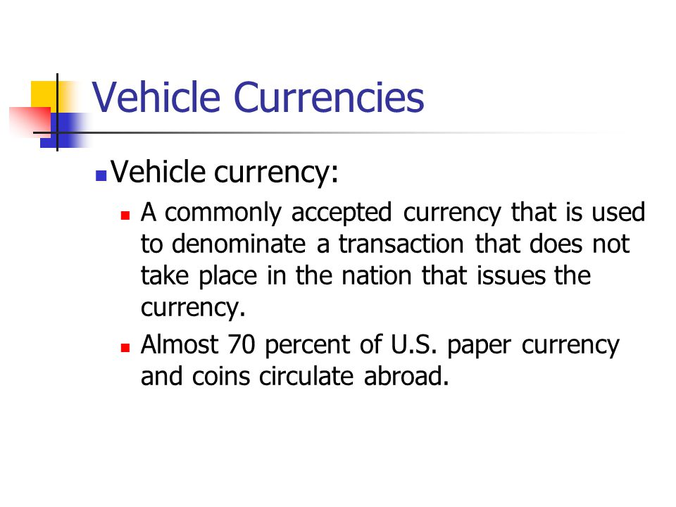 Vehicle Currencies Vehicle currency: