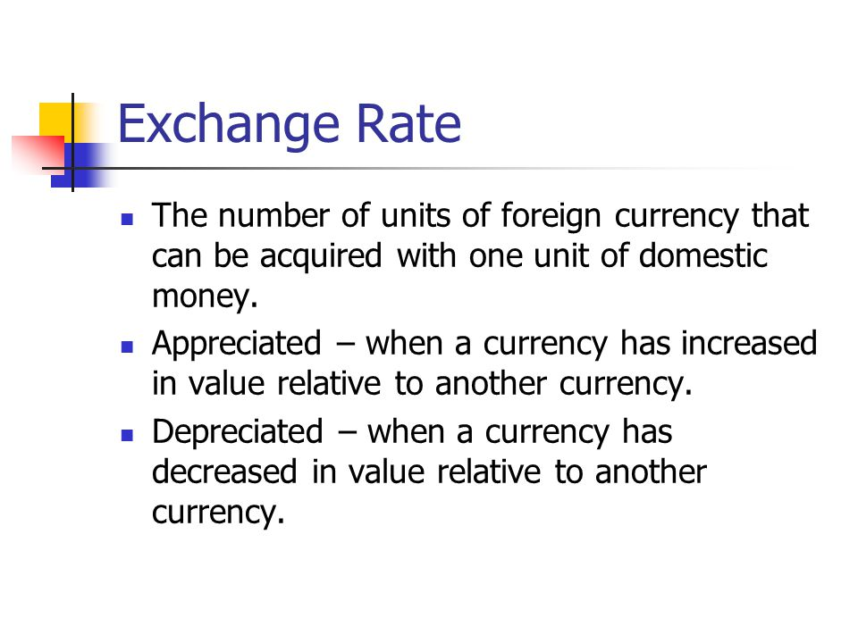 Exchange Rate The number of units of foreign currency that can be acquired with one unit of domestic money.
