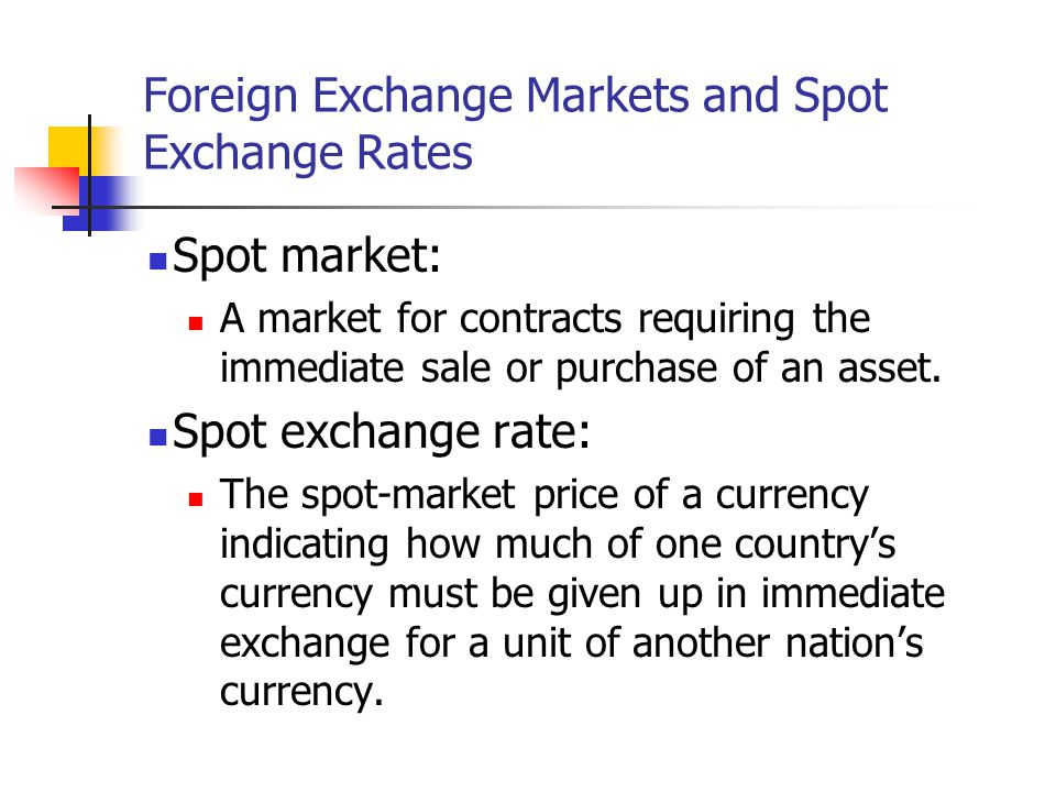 Foreign Exchange Markets and Spot Exchange Rates