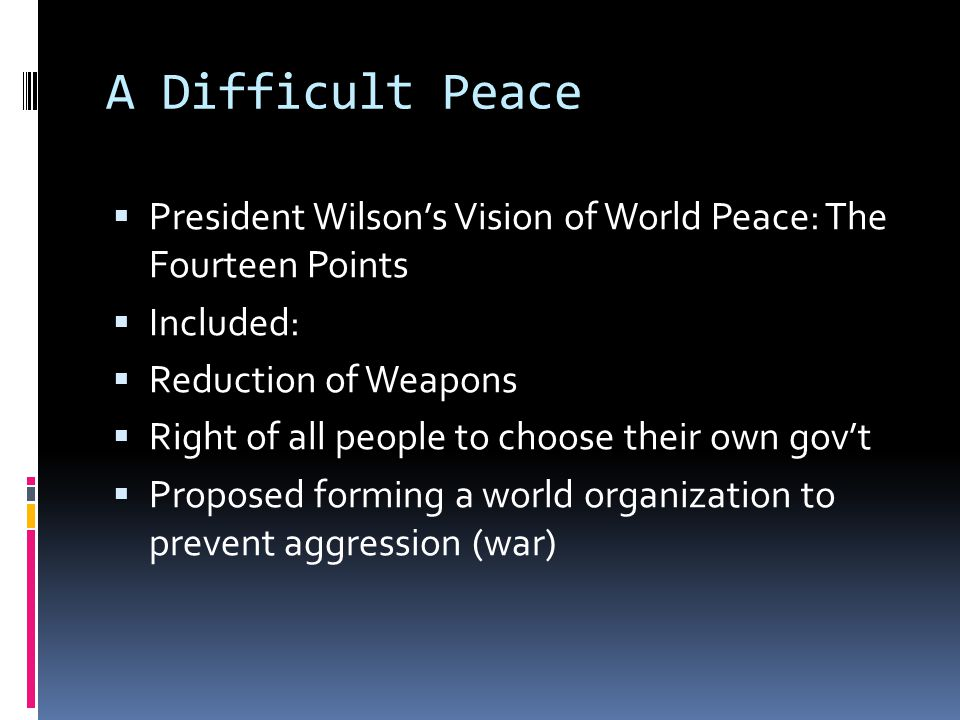 A Difficult Peace President Wilson's Vision of World Peace: The Fourteen Points. Included: Reduction of Weapons.