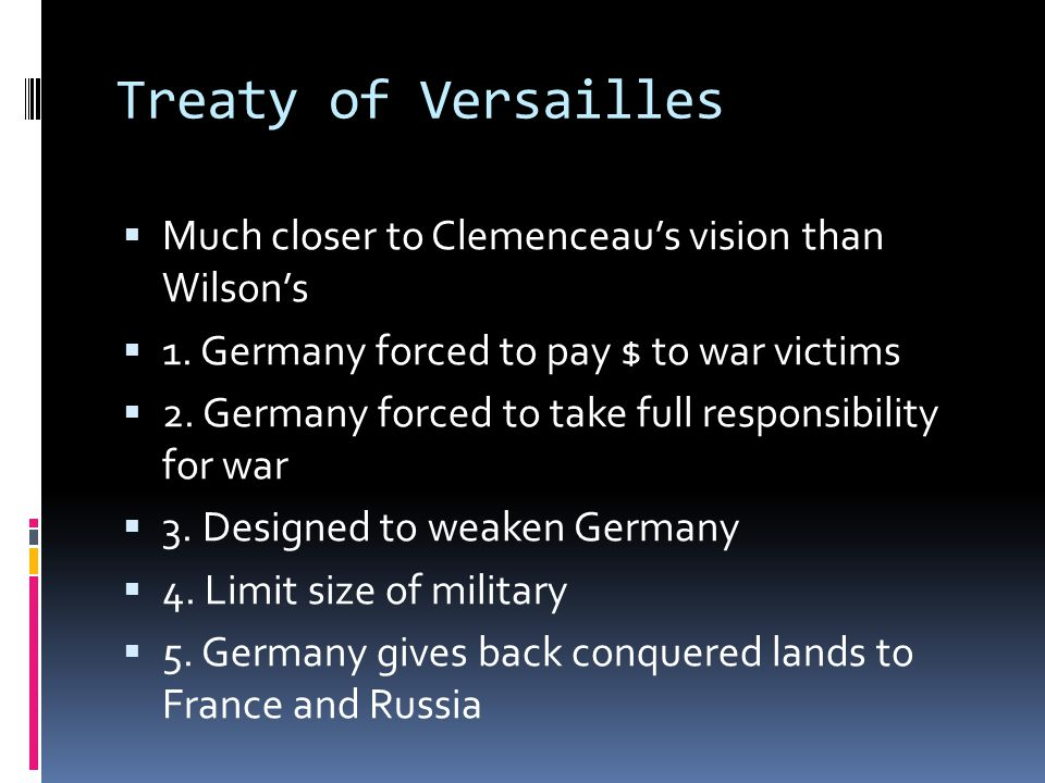 Treaty of Versailles Much closer to Clemenceau's vision than Wilson's