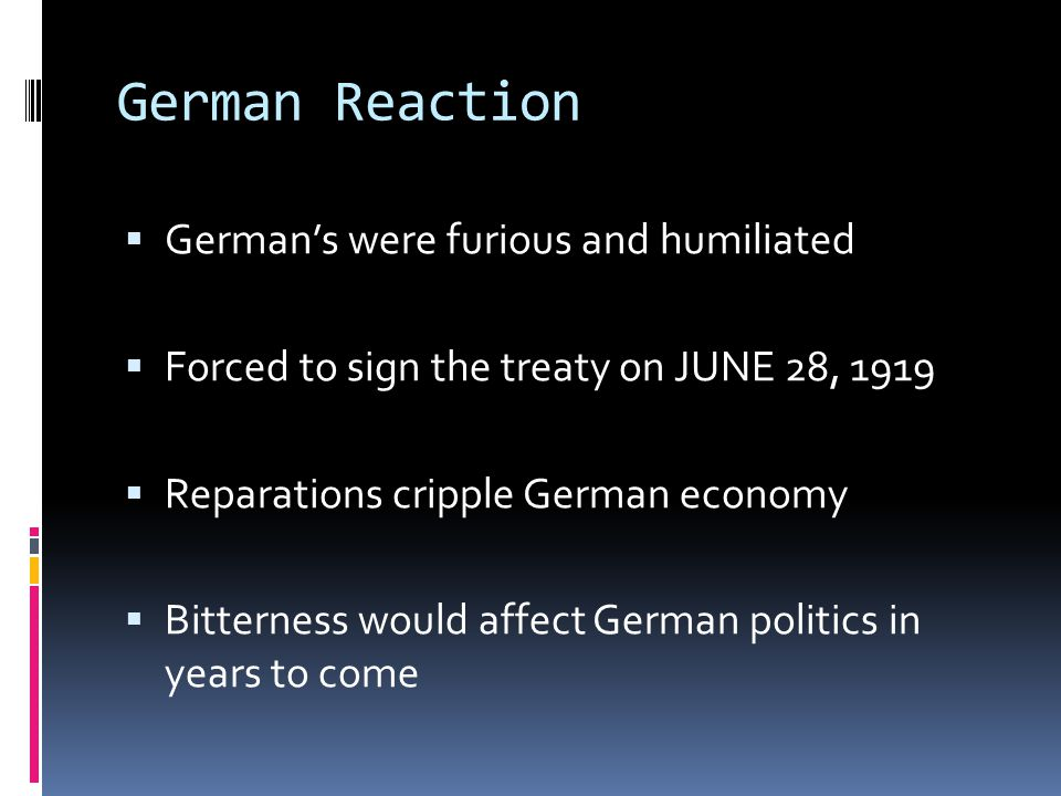 German Reaction German's were furious and humiliated