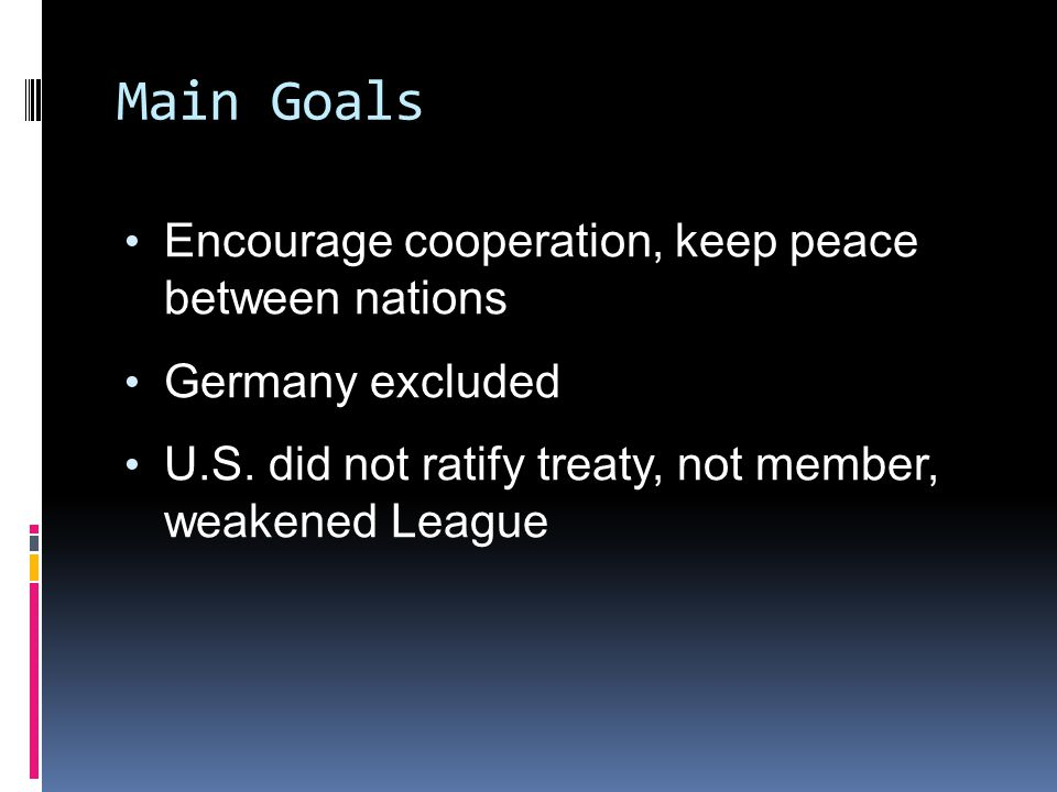 Main Goals Encourage cooperation, keep peace between nations