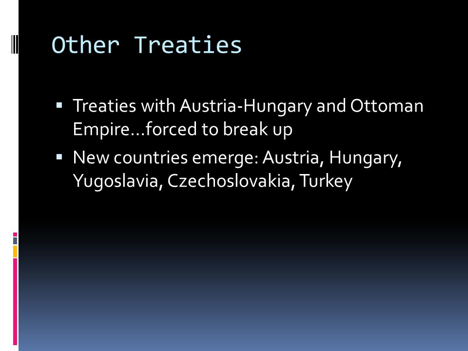 Other Treaties Treaties with Austria-Hungary and Ottoman Empire…forced to break up.