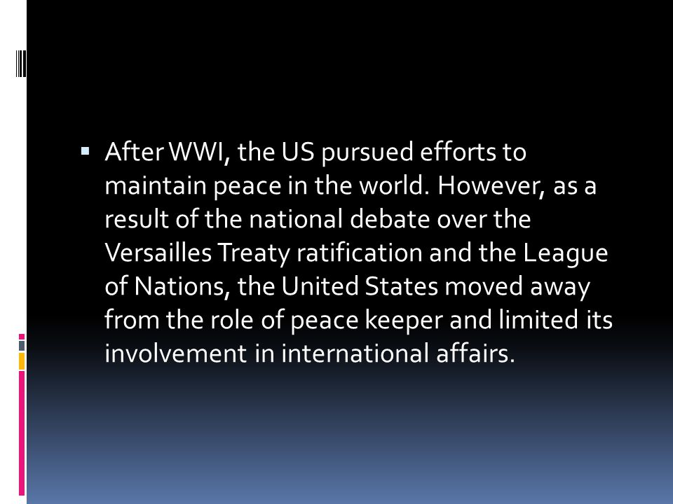 After WWI, the US pursued efforts to maintain peace in the world