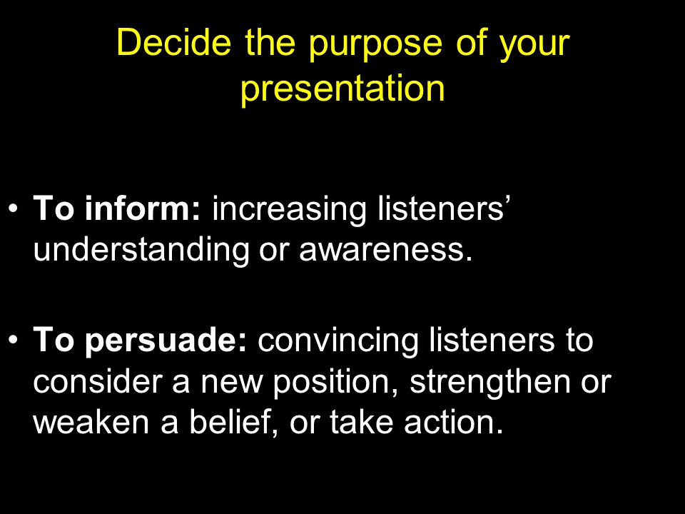 Decide the purpose of your presentation