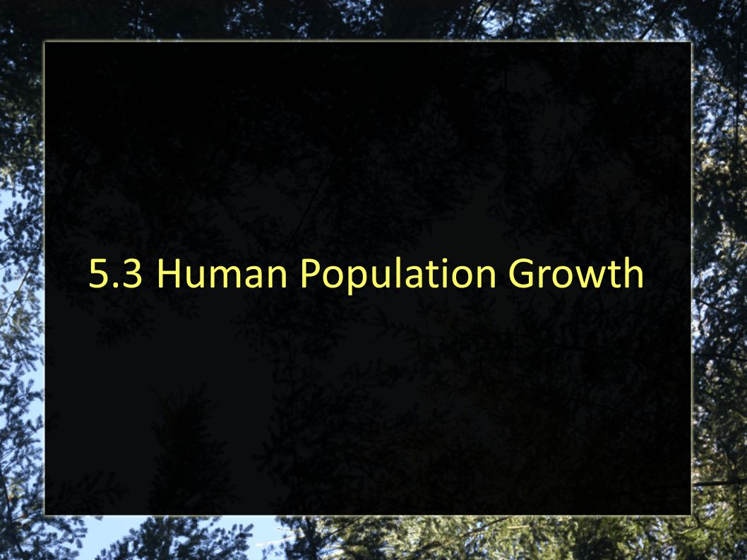 5.3 Human Population Growth
