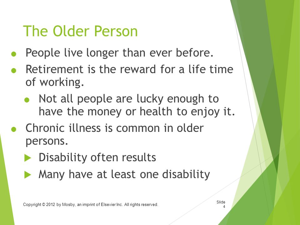 The Older Person People live longer than ever before.