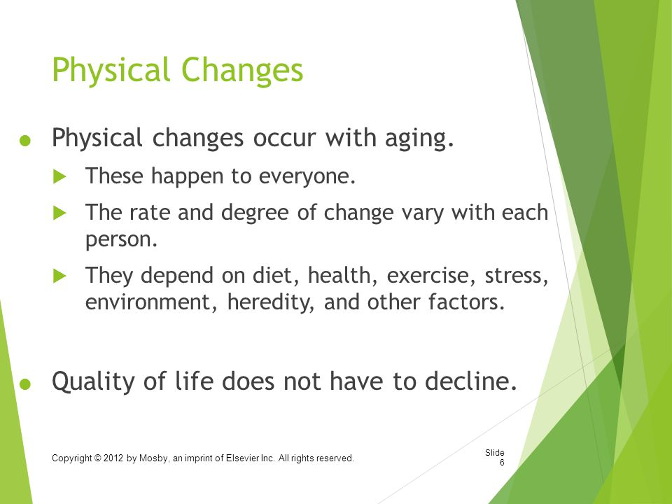 Physical Changes Physical changes occur with aging.