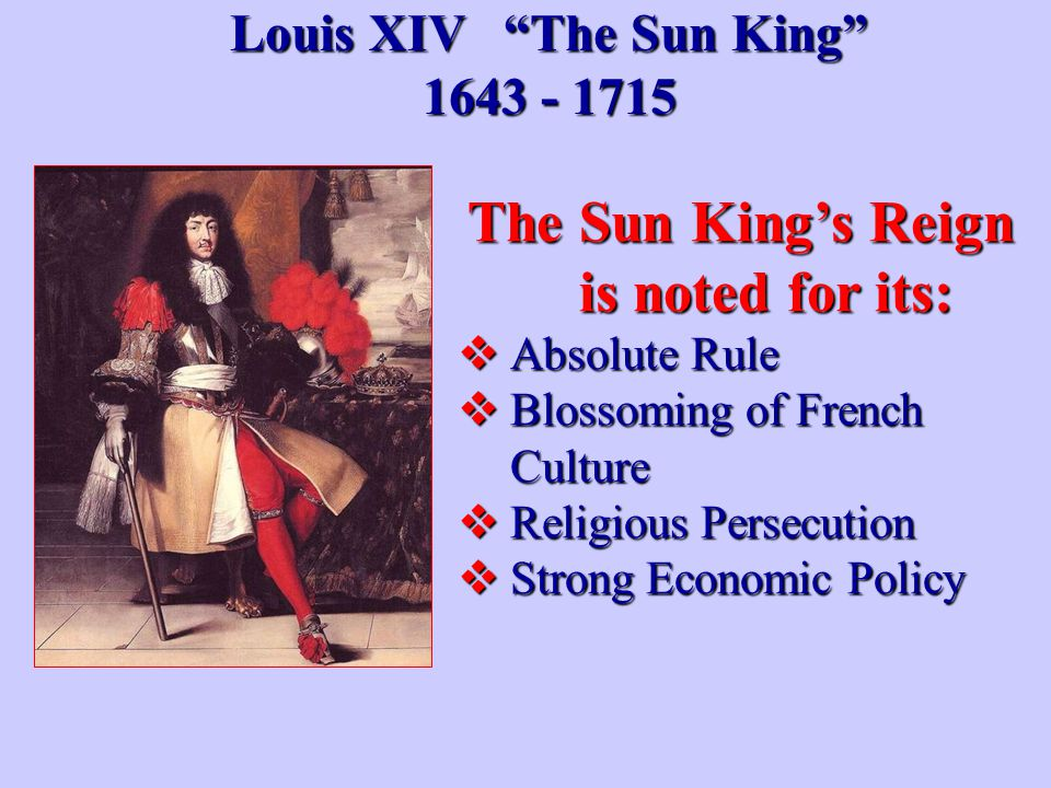 Louis XIV The Sun King The Sun King's Reign is noted for its:
