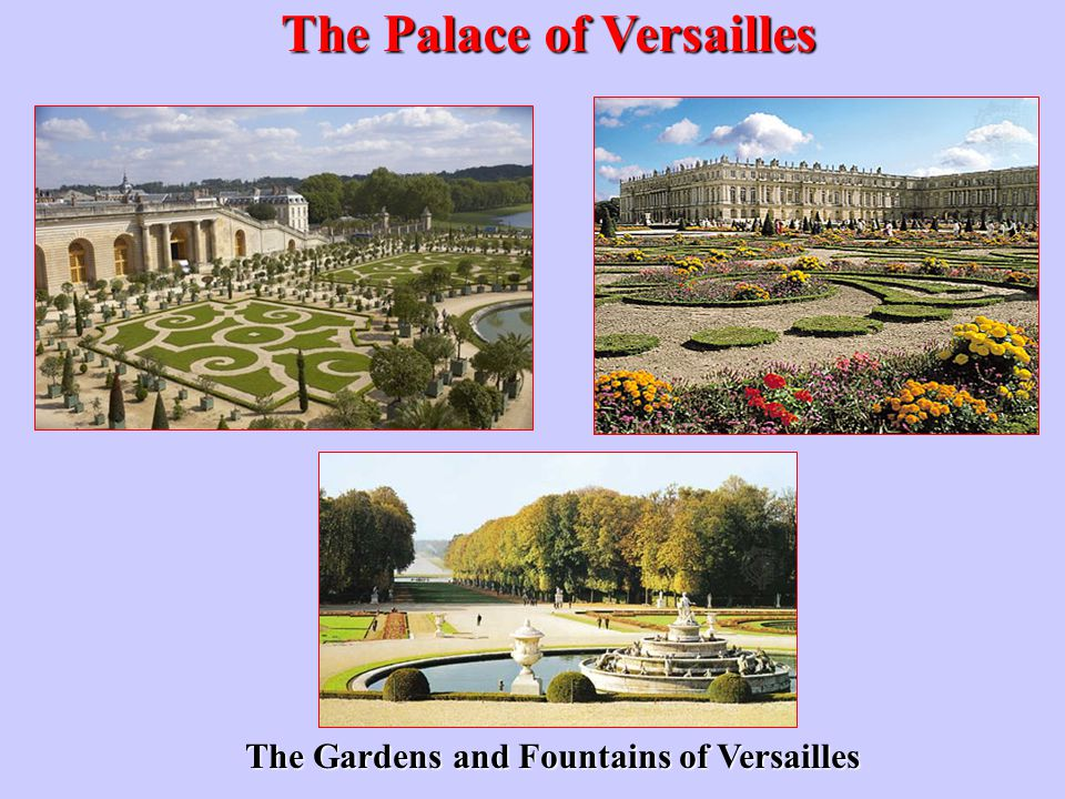 The Palace of Versailles The Gardens and Fountains of Versailles