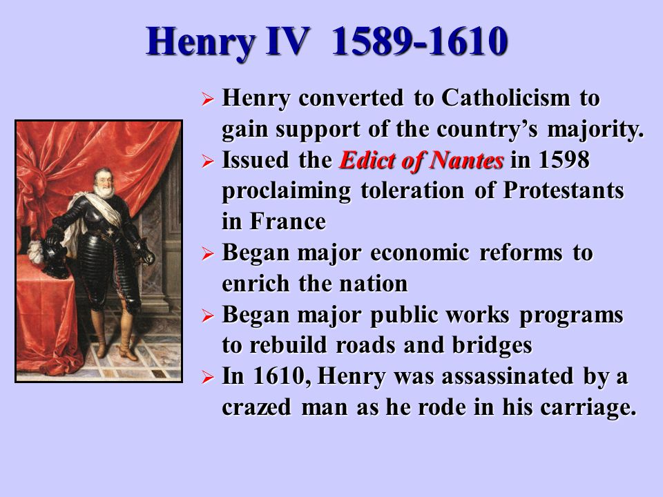 Henry IV Henry converted to Catholicism to gain support of the country's majority.