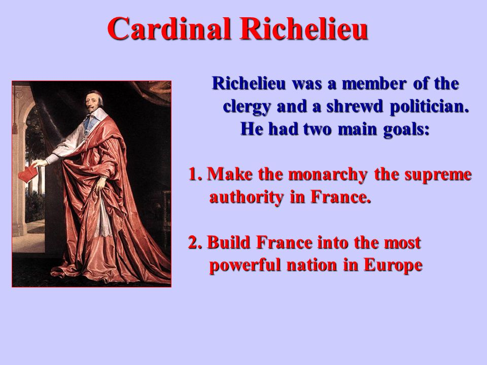 Richelieu was a member of the clergy and a shrewd politician.