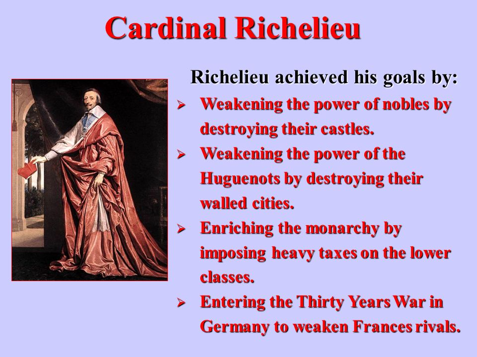 Richelieu achieved his goals by: