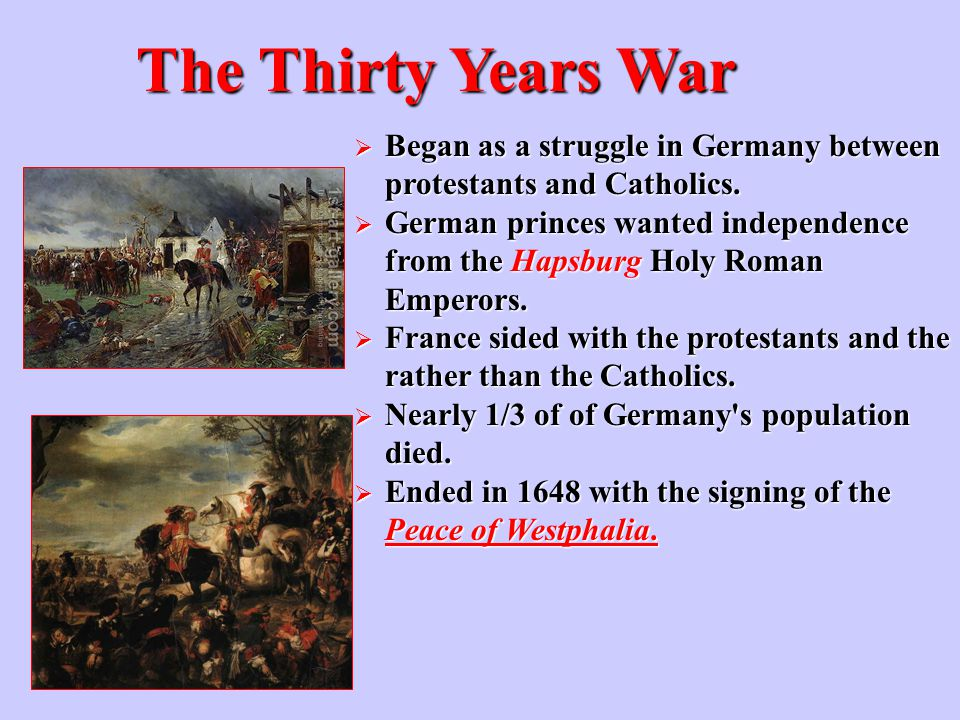 The Thirty Years War Began as a struggle in Germany between protestants and Catholics.