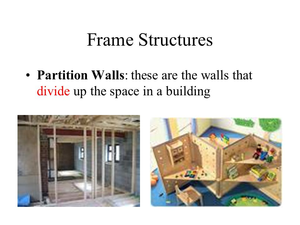 Frame Structures Partition Walls: these are the walls that divide up the space in a building