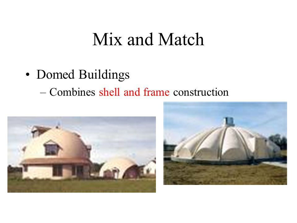 Mix and Match Domed Buildings Combines shell and frame construction