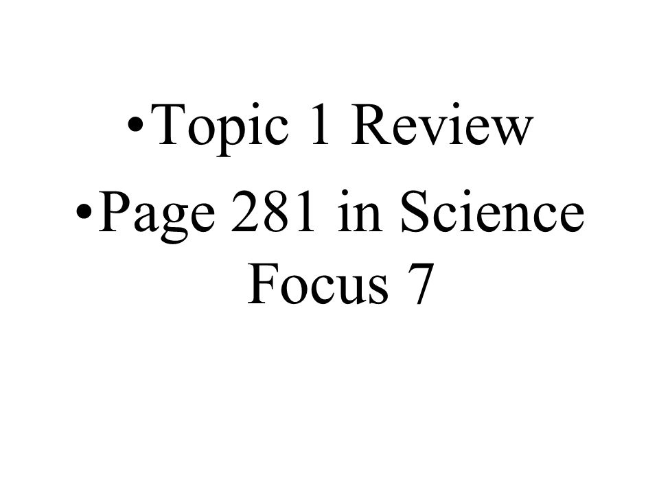Topic 1 Review Page 281 in Science Focus 7