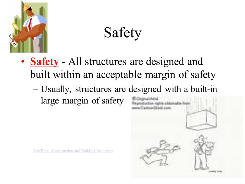 Safety Safety - All structures are designed and built within an acceptable margin of safety.