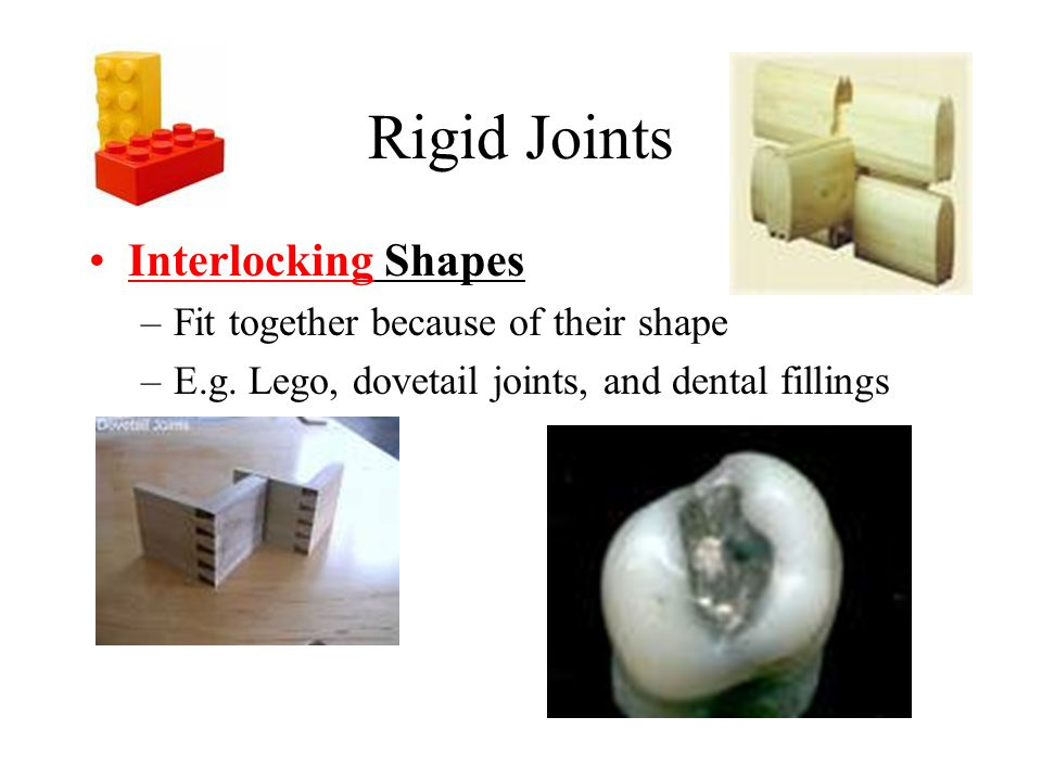 Rigid Joints Interlocking Shapes Fit together because of their shape