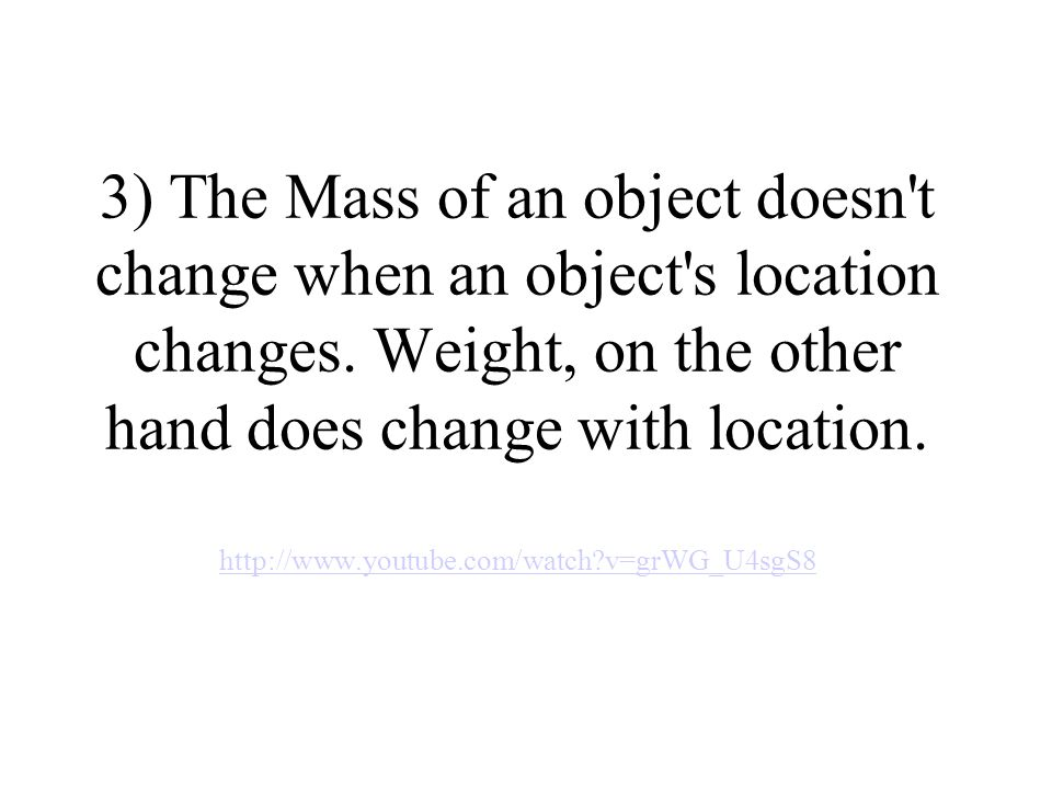 3) The Mass of an object doesn t change when an object s location changes.