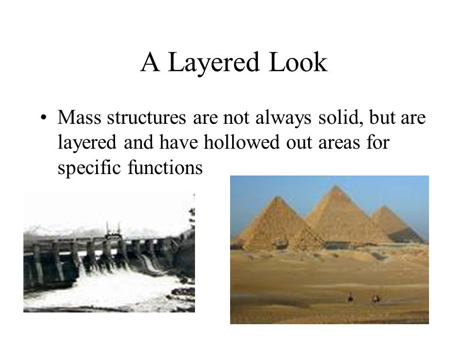 A Layered Look Mass structures are not always solid, but are layered and have hollowed out areas for specific functions.