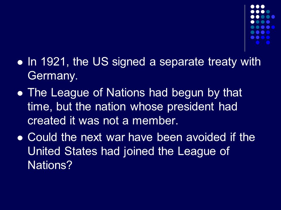 In 1921, the US signed a separate treaty with Germany.