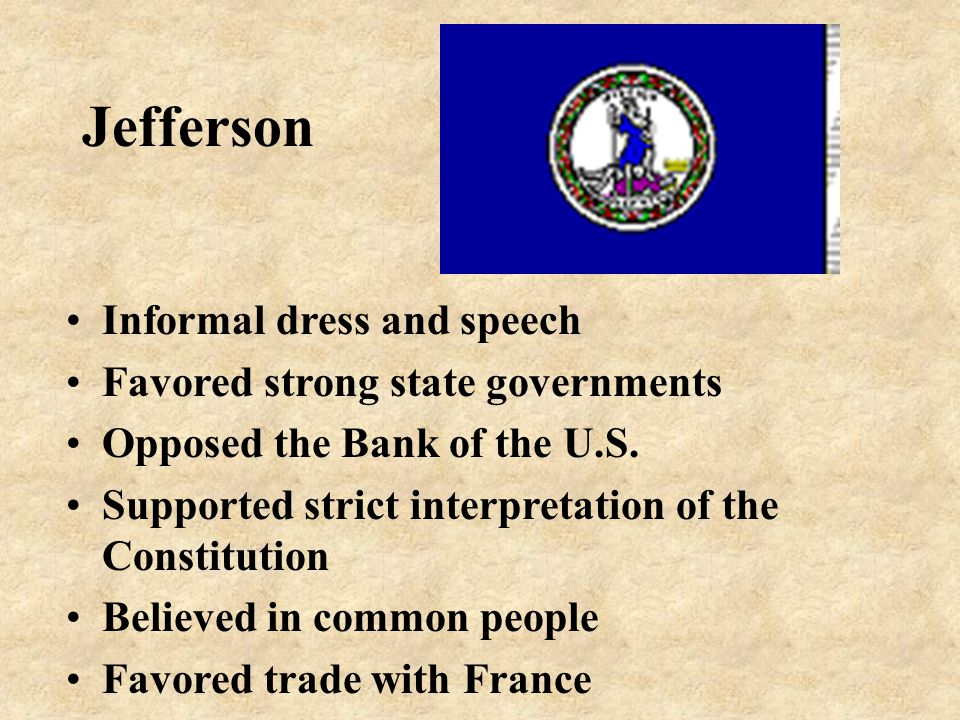 Jefferson Informal dress and speech Favored strong state governments