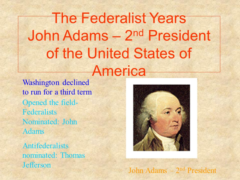 The Federalist Years John Adams – 2nd President of the United States of America
