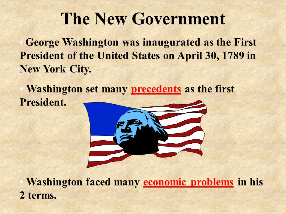 The New Government George Washington was inaugurated as the First President of the United States on April 30, 1789 in New York City.