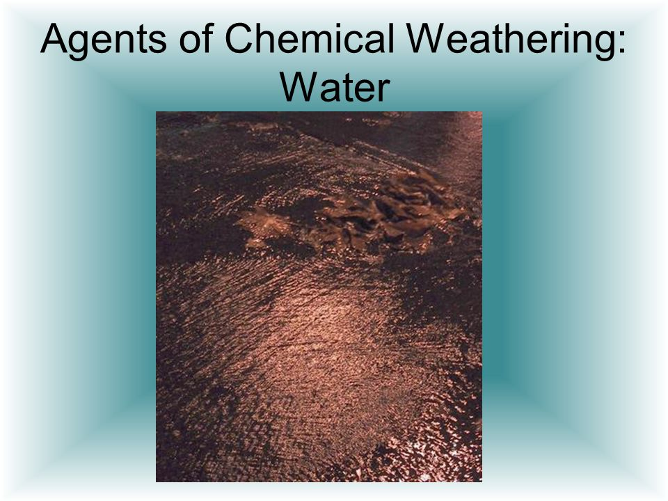 Agents of Chemical Weathering: Water