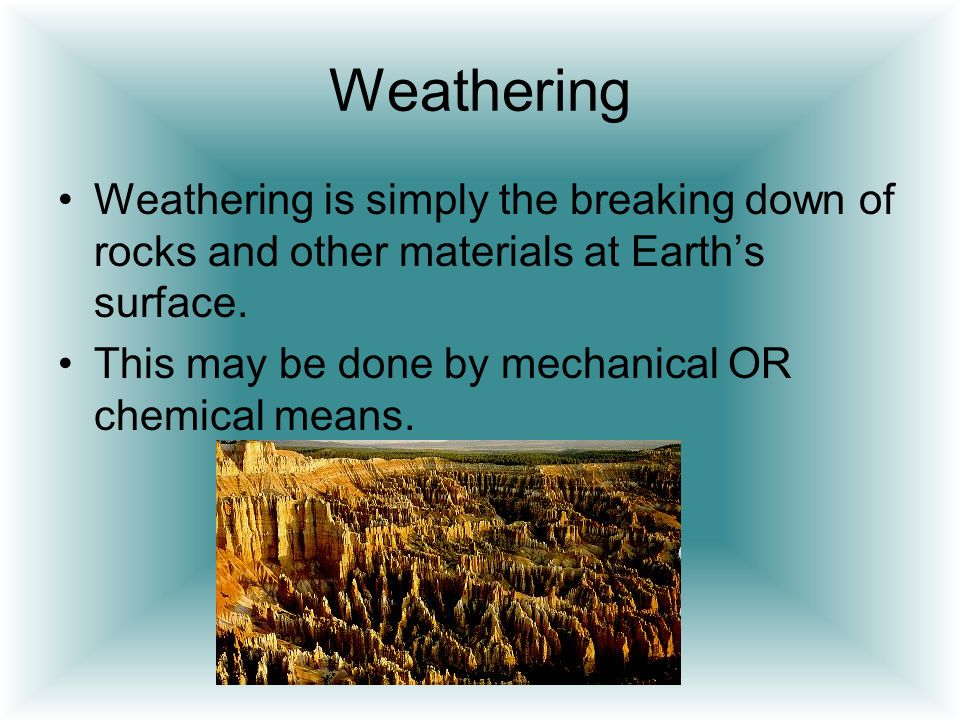 Weathering Weathering is simply the breaking down of rocks and other materials at Earth's surface.