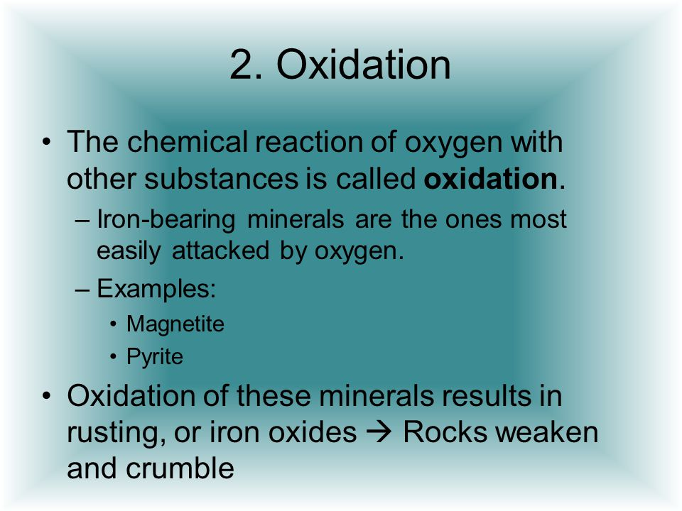 2. Oxidation The chemical reaction of oxygen with other substances is called oxidation.
