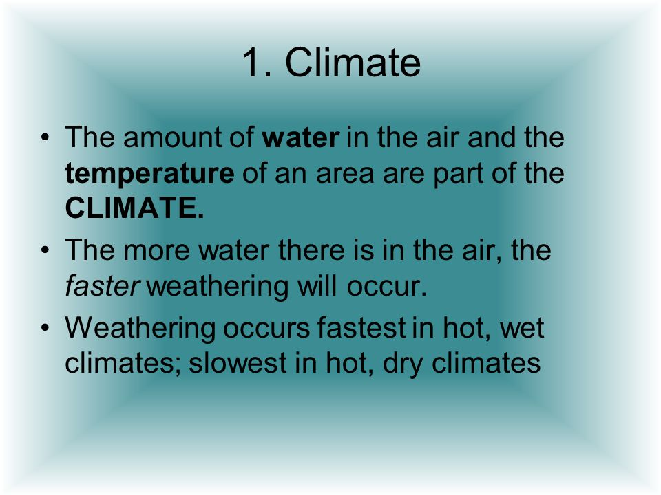 1. Climate The amount of water in the air and the temperature of an area are part of the CLIMATE.