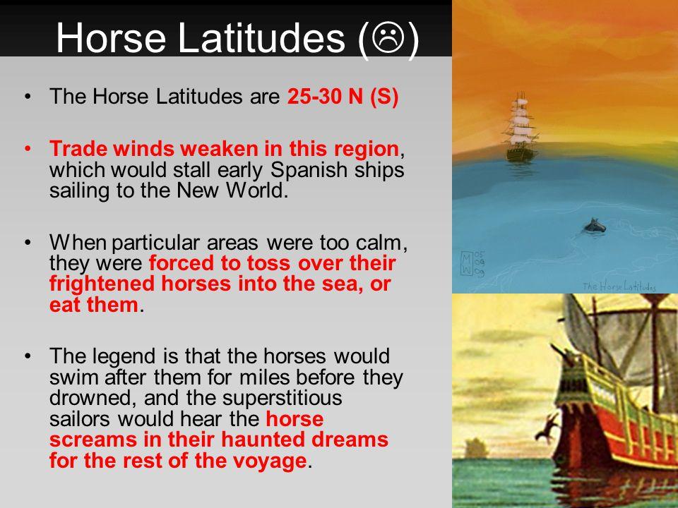 Horse Latitudes () The Horse Latitudes are 25-30 N (S)