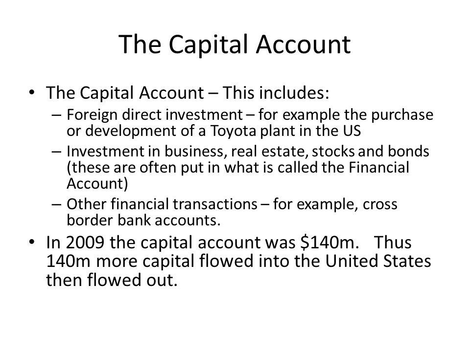 The Capital Account The Capital Account – This includes: