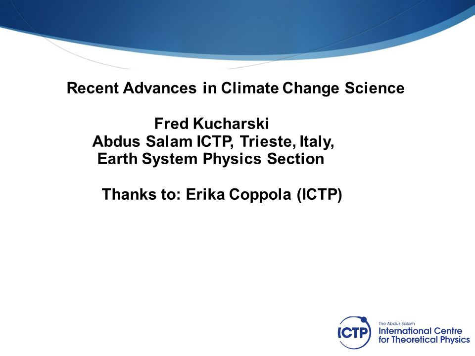 Recent Advances in Climate Change Science Fred Kucharski