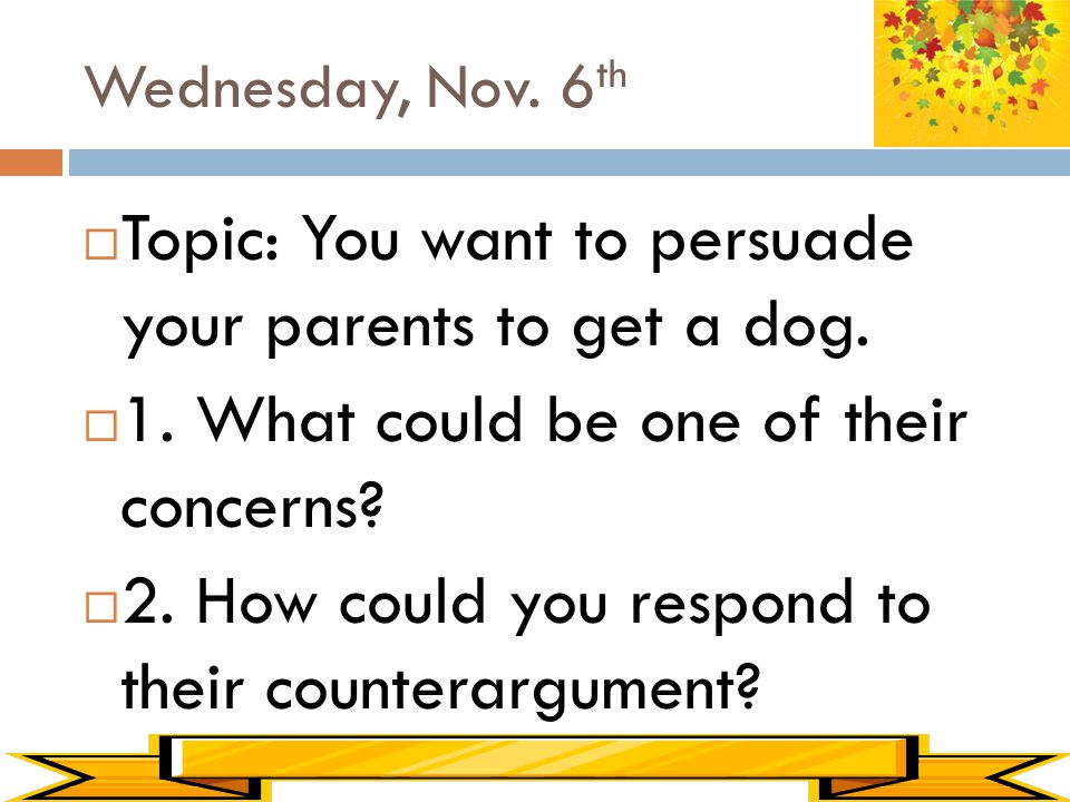 Topic: You want to persuade your parents to get a dog.