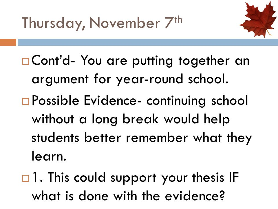 Thursday, November 7th Cont'd- You are putting together an argument for year-round school.