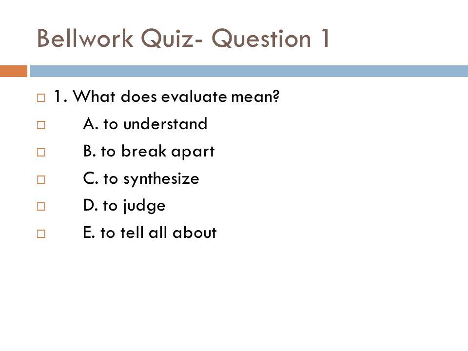 Bellwork Quiz- Question 1