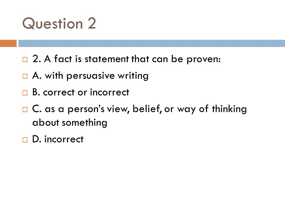 Question 2 2. A fact is statement that can be proven: