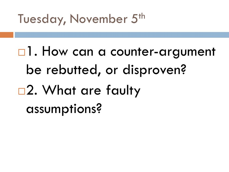 1. How can a counter-argument be rebutted, or disproven