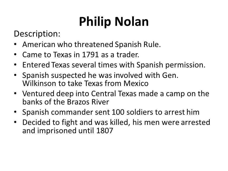 Philip Nolan Description: American who threatened Spanish Rule.